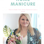 Orlando blogger Emily of Fabulously Overdressed shares how to make your DIY home manicure last a week or more!